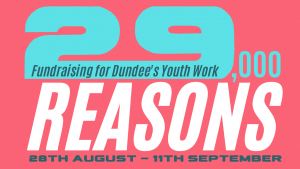 """Graphic stating """"29,000 Reasons. Fundraising for Dundees Youth Work. 28th August - 11th September"""