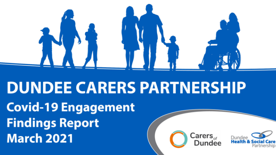 Dundee Carers Partnership Covid-19 Engagement Findings Report. March 2019.