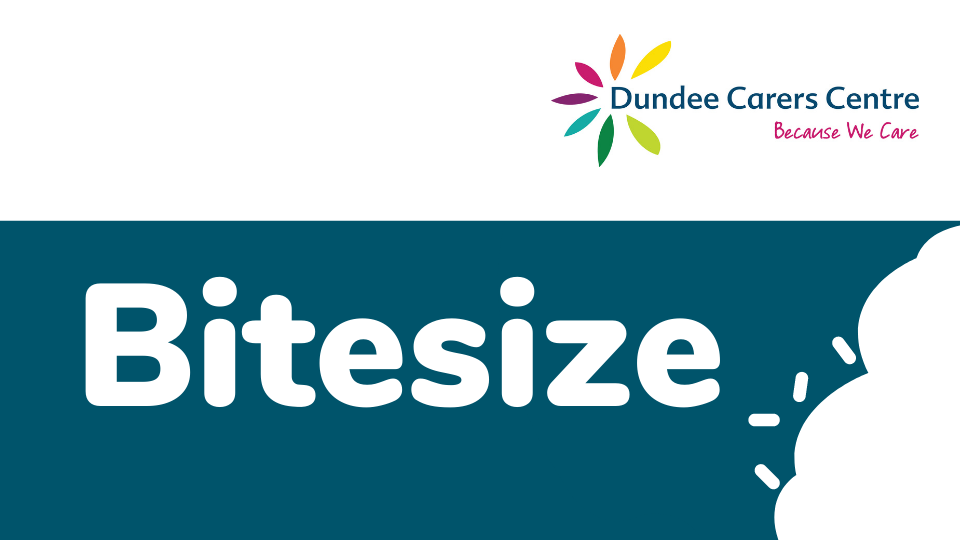 Dundee Carers Centre logo in top right corner. Blue banner at the bottom with word Bitesize in large white font in the corner there appears to be a bite taken out of the corner.